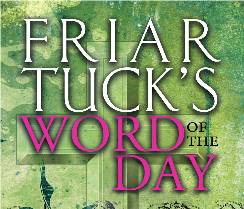 Friar Tuck's Word of the Day
