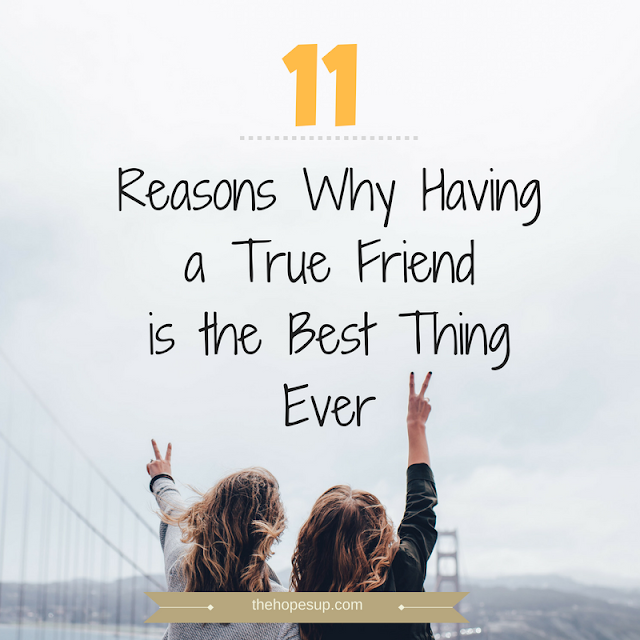 11 Reasons Why Having a True Friend is the Best Thing Ever