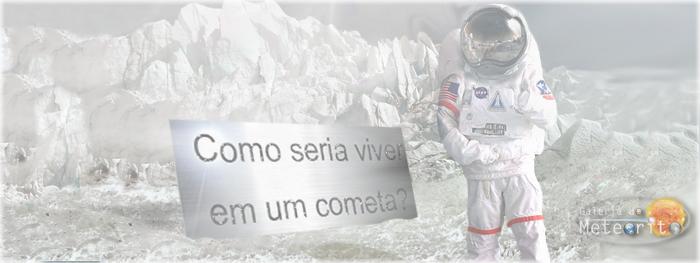 como seria viver em um cometa