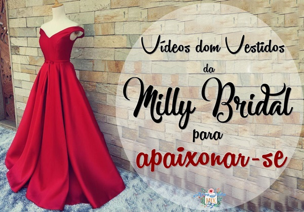 Vídeos de Vestidos da Milly Bridal para Apaixonar-se