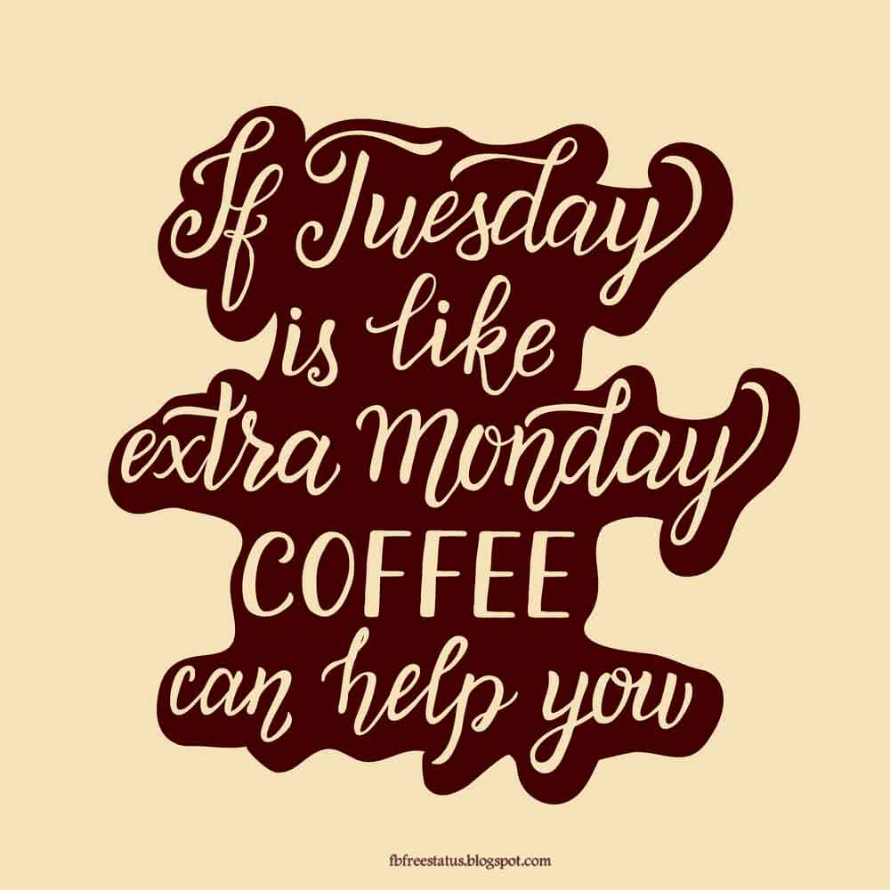If tuesday is like extra monday coffee.