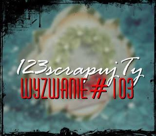 http://123scrapujty.blogspot.com/2017/09/wyzwanie-103-kartka-w-nietypowym.html
