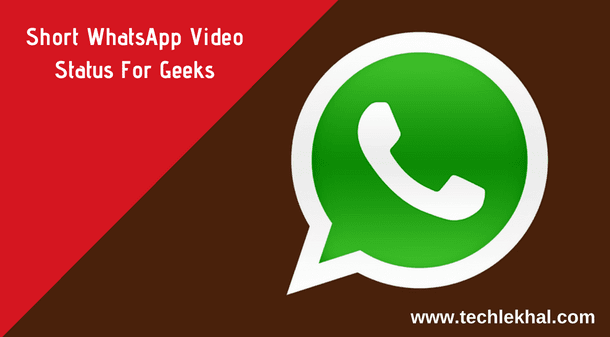 WhatsApp video status for geeks