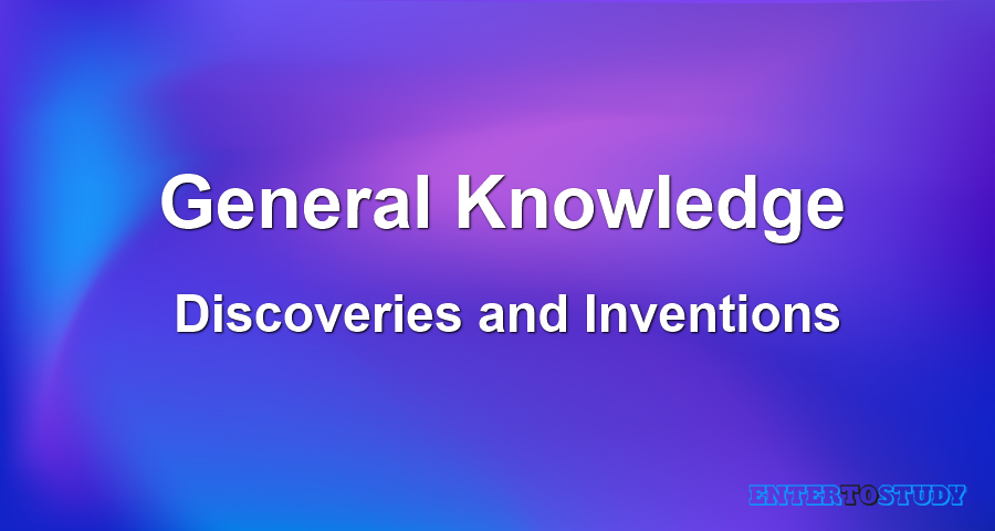 General Knowledge - Discoveries and Inventions