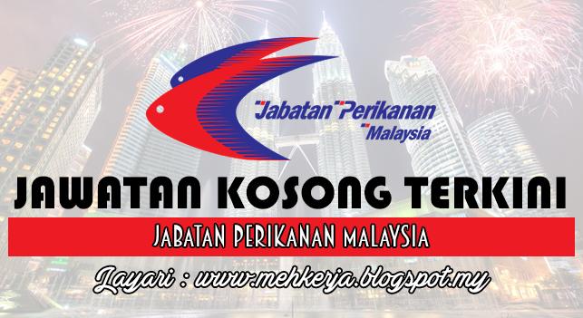 Jawatan Kosong Terkini 2016 di Jabatan Perikanan Malaysia