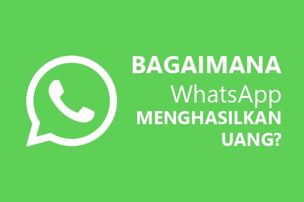 Bagaimana WhatsApp Menghasilkan Uang?