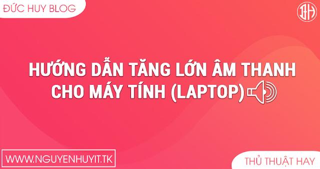 Hướng Dẫn Tăng Lớn Âm Thanh Cho Máy Tính (Laptop)