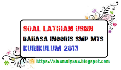 SOAL LATIHAN USBN BAHASA INGGRIS SMP MTS KURIKULUM 2013 TAHUN 2019 2020 2021 2022
