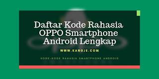 Daftar Kode Rahasia OPPO Smartphone Android Lengkap