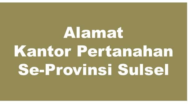 Alamat Kantor Pertanahan Kabupaten Dan Kota Se-Provinsi Sulawesi Selatan
