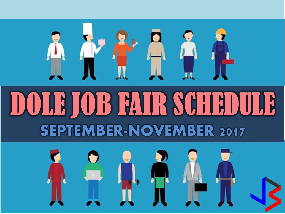 Here is the schedule of job fair from Department of Labor and Employment (DOLE) to be held in different regions nationwide starting this September to November 2017. Job Fair will be opened to those who want to work here in the Philippines and abroad or overseas. DOLE reminds the job seekers to be ready with the basic requirements for the application, such as resume or curriculum vitae (bring extra copies for multiple job applications); 2 x 2 ID pictures; certificate of employment for those formerly employed; diploma and/or transcript of records; and authenticated birth certificate.