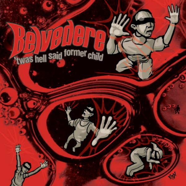 Belvedere - 'Twas Hell Said Former Child