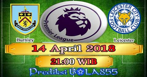 Prediksi Bola855 Burnley vs Leicester City 14 April 2018