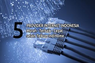 5 Provider Internet Broadband Indonesia Murah, Terbaik dan Tercepat Selain IndiHome
