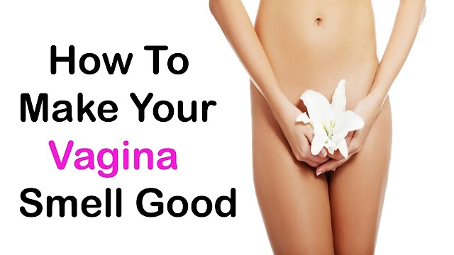 How to Make Your Vagina Smell and Taste Sweet