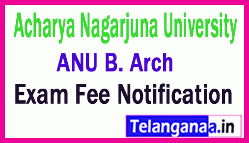 Acharya Nagarjuna University B Arch 1st / 2nd Year 1 Sem Regular / Supply Exam Fee Notification January 2019