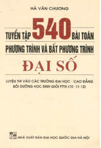 Tuyển Tập 540 Bài Toán Phương Trình Và Bất Phương Trình Đại Số - Hà Văn Chương
