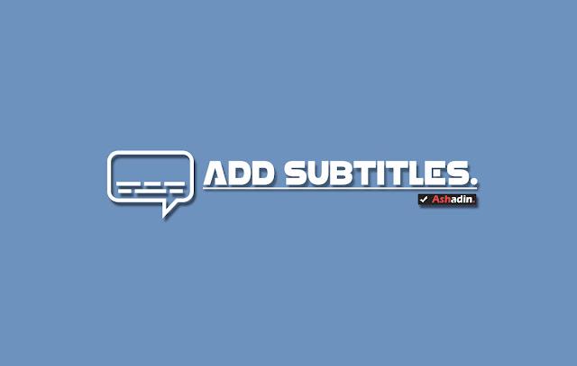 Cara menambahkan Subtitles ke dalam sebuah video