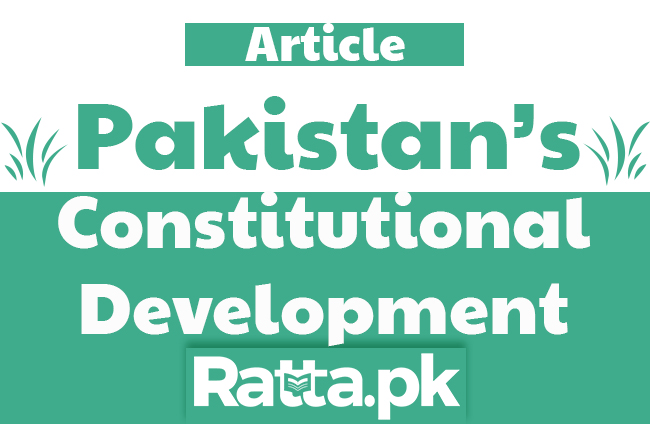 Constitutional Development of Pakistan from 1947 to Onward