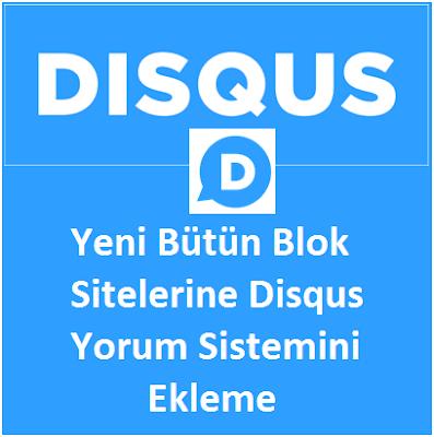 Yeni Bütün Blok Sitelerine Disqus Yorum Sistemini Ekleme