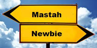 Newbie pernah Mastah, Mastah Pernah Newbie : Beberapa perlakuan newbie dan mastah
