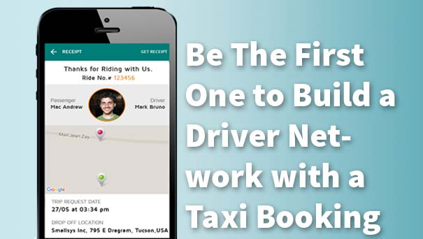Be The First One to Build a Driver Network with a Taxi Booking App