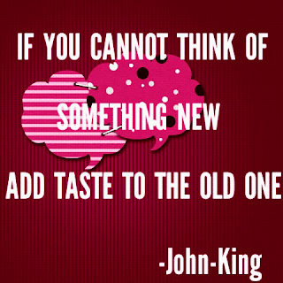 text 'if you cannot think of something new, add taste to the old one'