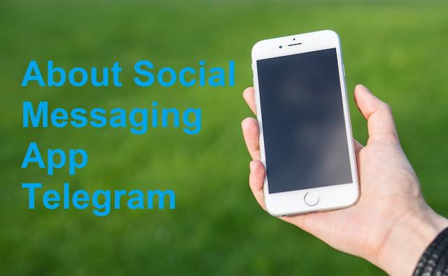 About Social Messaging App Telegram - सोशल मैसेजिंग ऐप टेलीग्राम के बारे में