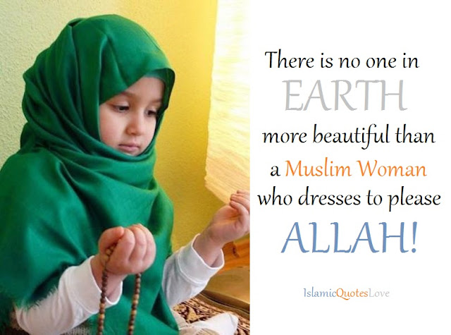 There is no one in EARTH more beautiful than a Muslim Woman who dresses to please ALLAH!