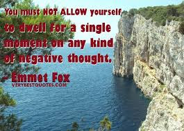 quotes about positive thinking: You must not allow yourself so dwell for a single moment on any kind of negative thought.