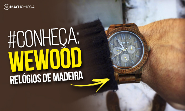 857aed607eb Macho Moda - Blog de Moda Masculina  WeWood  Relógios Masculinos de ...