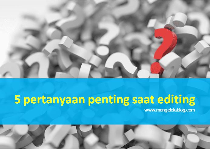 5 pertanyaan penting saat editing