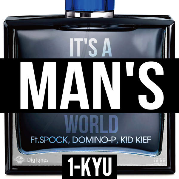[Single] 1-KYU – IT'S A MAN'S WORLD (feat. SPOCK, DOMINO-P & KID KIEF) (2016.01.13/MP3/RAR)