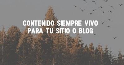 Qué Es El Contenido Evergreen O Siempre Vivo Para Tu Blog
