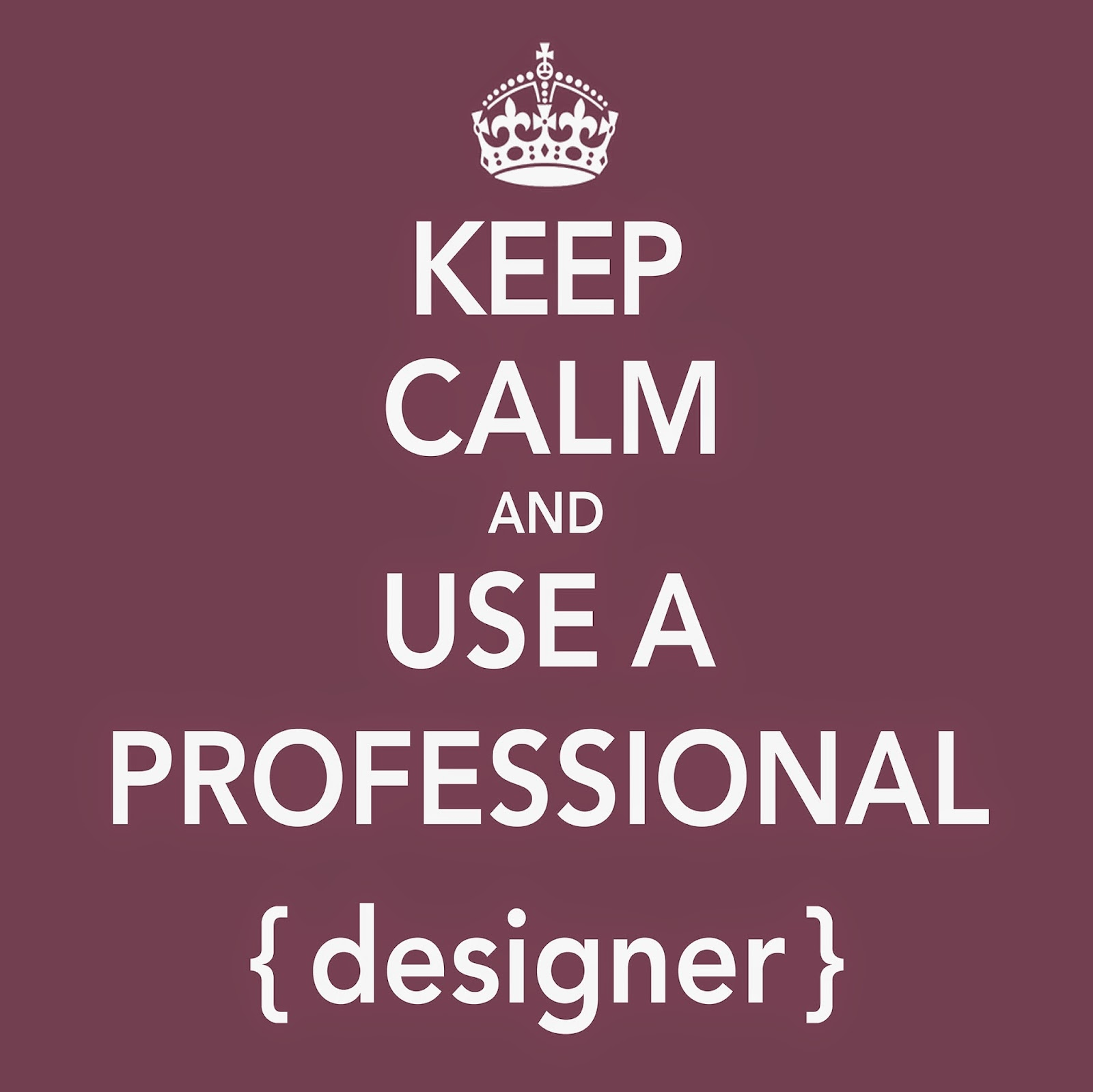 keep calm and use a professional designer
