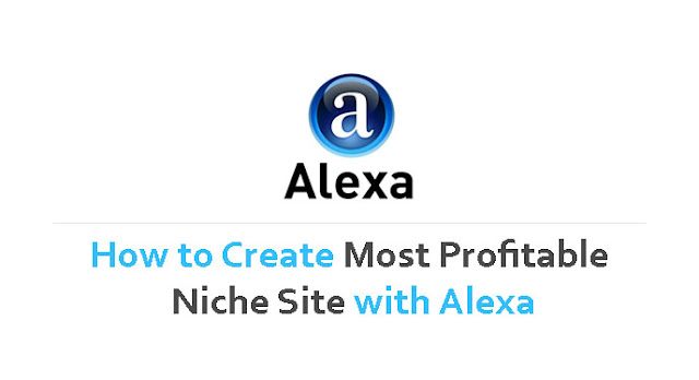 How to Create Most Profitable Niche Site with Alexa