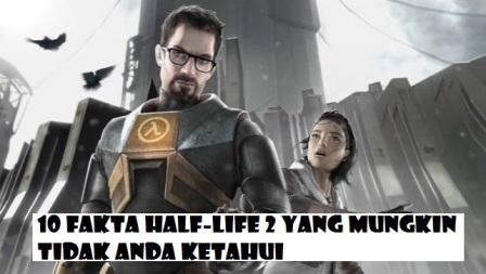 10 Fakta Half-Life 2 Yang Mungkin Belum Anda Ketahui