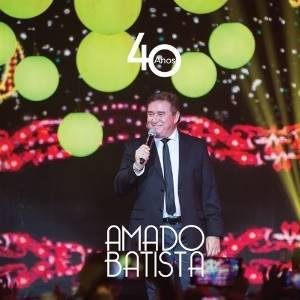 Baixar - Amado Batista - CD 40 Anos Lançamento - 2016
