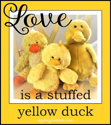 Love is a Stuffed Yellow Duck...