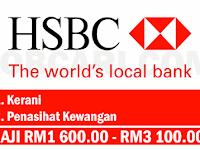 JAWATAN KOSONG TERKINI DI HSBC BANK - GAJI RM1,600.00 - RM3,100.00
