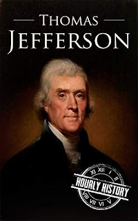 Thomas Jefferson: A Life From Beginning to End by Hourly History