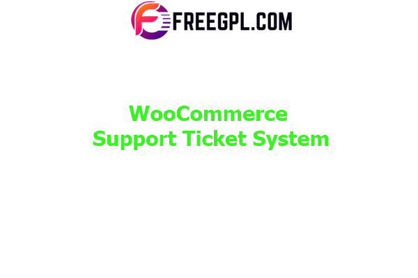 WooCommerce Support Ticket System Nulled Download Free