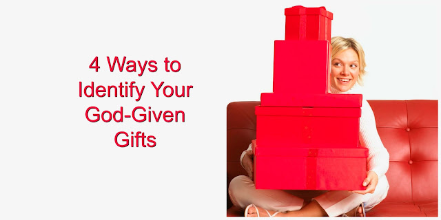 4 Ways to Identify Your God-Given Gifts