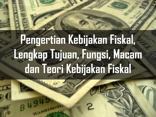 Pengertian Kebijakan Fiskal, Lengkap Tujuan, Fungsi, Macam dan Teori Kebijakan Fiskal