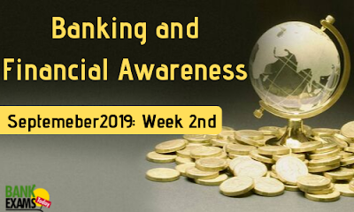 Banking and Financial Awareness September 2019: Week II