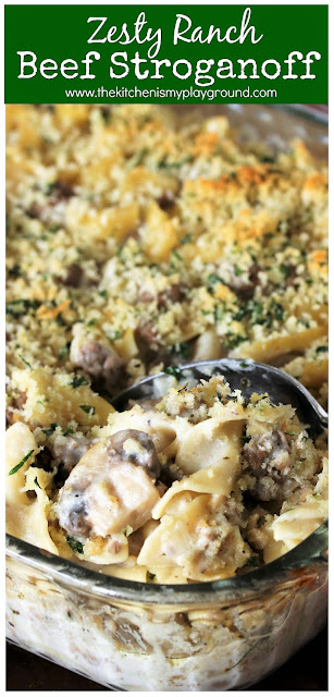 Zesty Ranch Beef Stroganoff ~ a Ranch twist on the classic that's sure to become a favorite with the entire family, kids and grown-ups alike. #beefstroganoff #casseroles #Ranch #ranchcasserole  www.thekitchenismyplayground.com