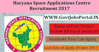 Haryana Space Applications Centre Recruitment 2017- Project Fellow & Project Assistant