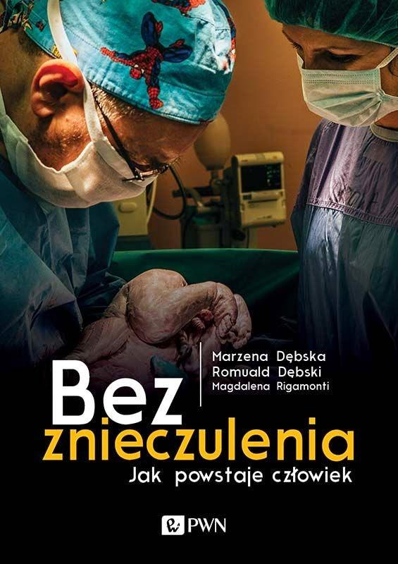 Bez znieczulenia. Jak powstaje człowiek - Marzena Dębska, Romuald Dębski, Magdalena Rigamonti