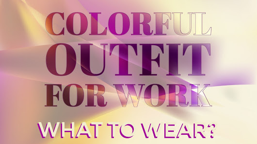 What to wear: Colorful outfit for work