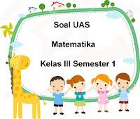Soal UAS Matematika Kelas 3 Semester 1 plus Kunci Jawaban